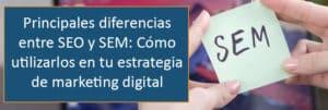 Principales diferencias entre SEO y SEM: Cómo utilizarlos en tu estrategia de marketing digital